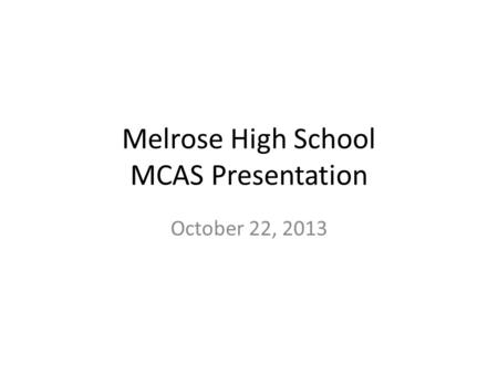 Melrose High School MCAS Presentation October 22, 2013.