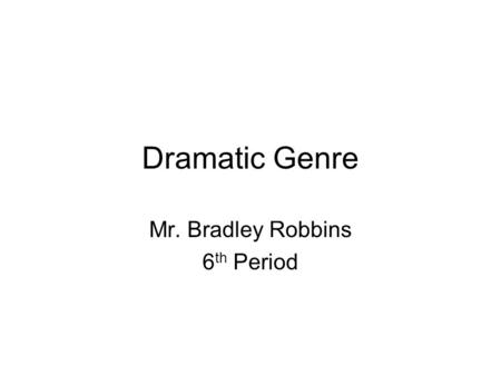 Dramatic Genre Mr. Bradley Robbins 6 th Period. Definition of Tragedy Tragedies are serious plays, usually depicting the downfall of the protagonist.