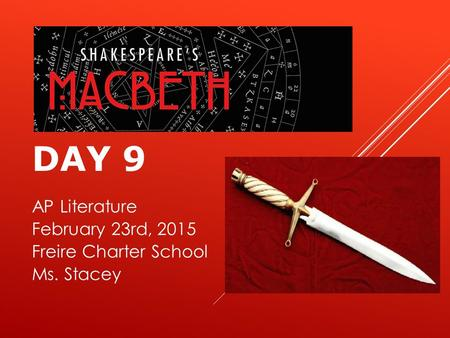 DAY 9 AP Literature February 23rd, 2015 Freire Charter School Ms. Stacey.