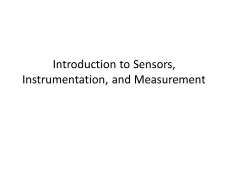 Introduction to Sensors, Instrumentation, and Measurement.