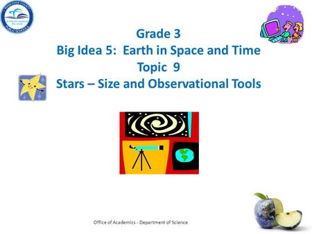 Grade 3 Big Idea 5: Earth in Space and Time Topic 9 Stars – Size and Observational Tools Office of Academics - Department of Science.