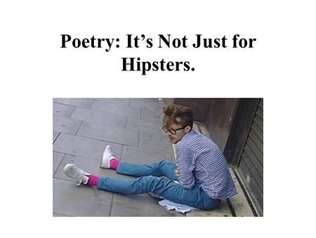 Poetry: It's Not Just for Hipsters.. Stanza A unit within a larger poem. It's like separated paragraphs in poetry.