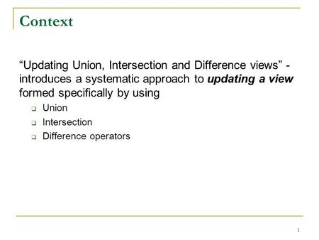 "1 Context ""Updating Union, Intersection and Difference views"" - introduces a systematic approach to updating a view formed specifically by using  Union."
