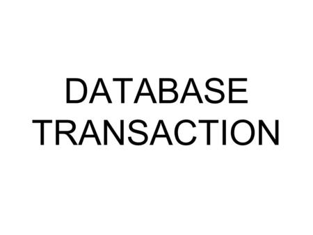 DATABASE TRANSACTION. Transaction It is a logical unit of work that must succeed or fail in its entirety. A transaction is an atomic operation which may.
