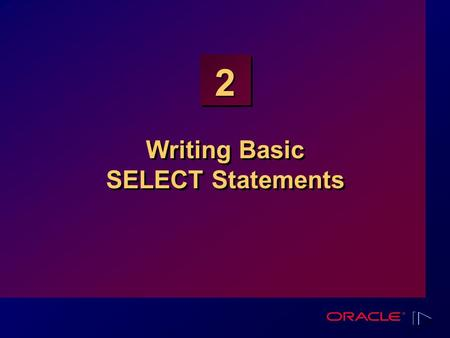 2 Writing Basic SELECT Statements. 1-2 Copyright  Oracle Corporation, 1999. All rights reserved. Capabilities of SQL SELECT Statements Selection Projection.