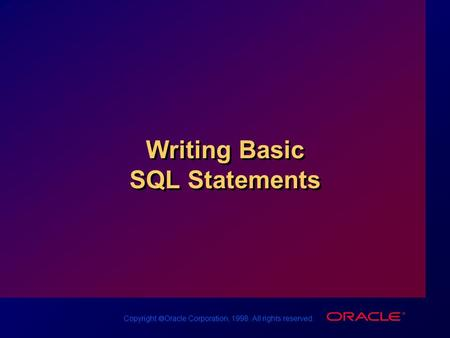 Copyright  Oracle Corporation, 1998. All rights reserved. Writing Basic SQL Statements.