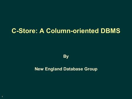 1 C-Store: A Column-oriented DBMS By New England Database Group.