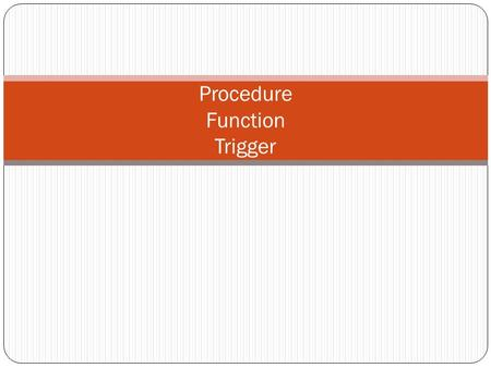 Procedure Function Trigger. create table employee ( id number, name varchar2(100), deptno number, salary float, primary key(id) ) create table deptincrease.
