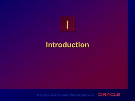 Copyright س Oracle Corporation, 1998. All rights reserved. I Introduction.
