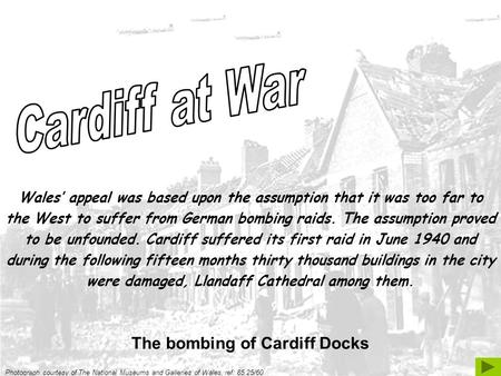 Photograph courtesy of The National Museums and Galleries of Wales, ref: 85.25/60 The bombing of Cardiff Docks Wales' appeal was based upon the assumption.