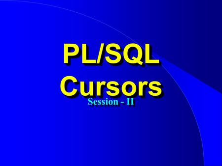PL/SQL Cursors Session - II. Attributes Attributes %TYPE %ROWTYPE % Found % NotFound % RowCount % IsOPen %TYPE %ROWTYPE % Found % NotFound % RowCount.