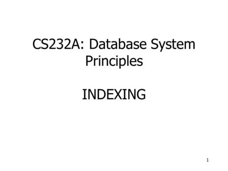 1 CS232A: Database System Principles INDEXING. 2 Given condition on attribute find qualified records Attr = value Condition may also be Attr>value Attr>=value.