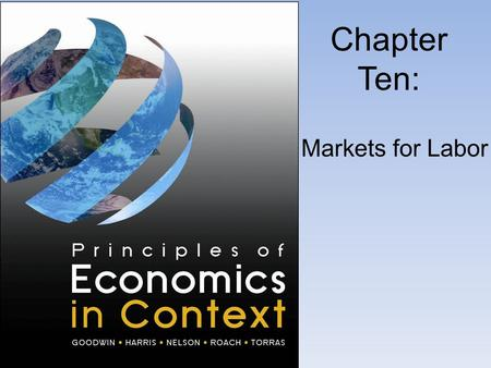 Chapter Ten: Markets for Labor. Labor in the Traditional Neoclassical Model.