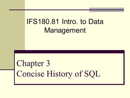 Chapter 3 Concise History of SQL IFS180.81 Intro. to Data Management.