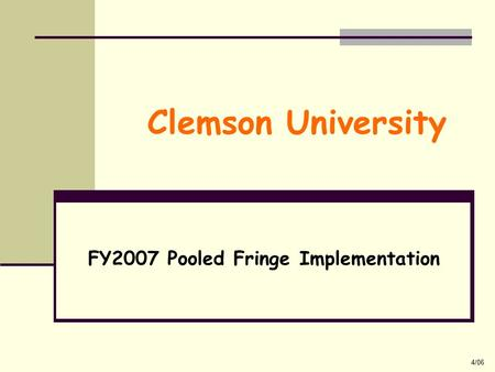 4/06 Clemson University FY2007 Pooled Fringe Implementation.