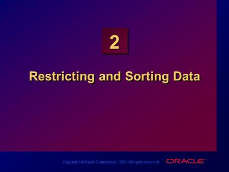 Copyright  Oracle Corporation, 1998. All rights reserved. 2 Restricting and Sorting Data.