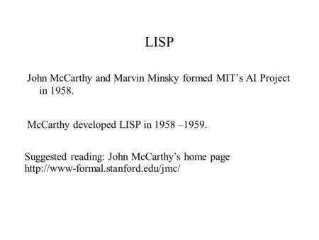 LISP John McCarthy and Marvin Minsky formed MIT's AI Project in 1958. Suggested reading: John McCarthy's home page