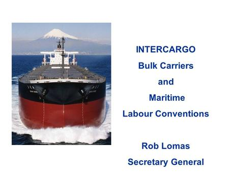 INTERCARGO Bulk Carriers and Maritime Labour Conventions Rob Lomas Secretary General June 2010.