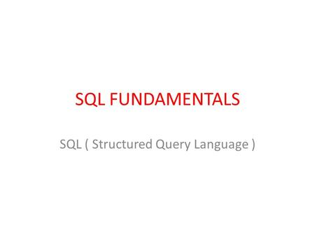 SQL FUNDAMENTALS SQL ( Structured Query Language )