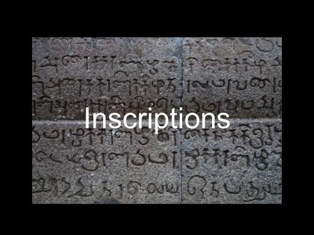 Inscriptions.  dynastic history  social history  diachronic linguistic studies Historical uses of Inscriptions.