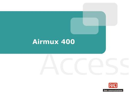 Airmux 400. Slide 2 Airmux-400 in Brief Airmux-400 is a point-to-point radio solution for combined Ethernet and TDM* traffic over license free frequencies.