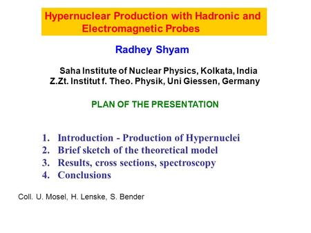 Hypernuclear Production with Hadronic and Electromagnetic Probes Radhey Shyam Saha Institute of Nuclear Physics, Kolkata, India Z.Zt. Institut f. Theo.