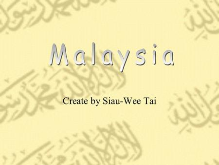 Create by Siau-Wee Tai. Brief Description multi-racial country The three main races in Malaysia are Malay, Chinese and Indian.