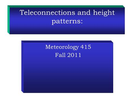 Teleconnections and height patterns: Meteorology 415 Fall 2011.
