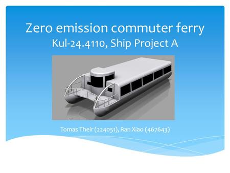 Zero emission commuter ferry Kul-24.4110, Ship Project A Tomas Their (224051), Ran Xiao (467643)