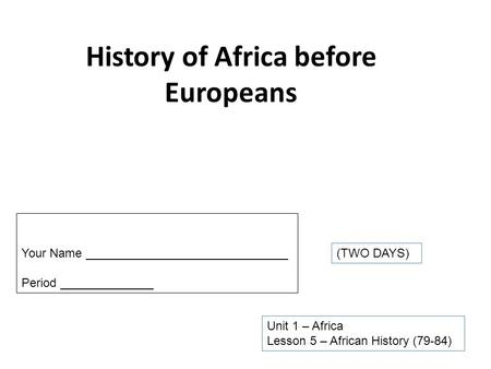History of Africa before Europeans Unit 1 – Africa Lesson 5 – African History (79-84) Your Name ______________________________ Period ______________ (TWO.