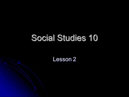 Social Studies 10 Lesson 2. Do Now! Take 2-3 minutes to answer the following question in your journal. Take 2-3 minutes to answer the following question.