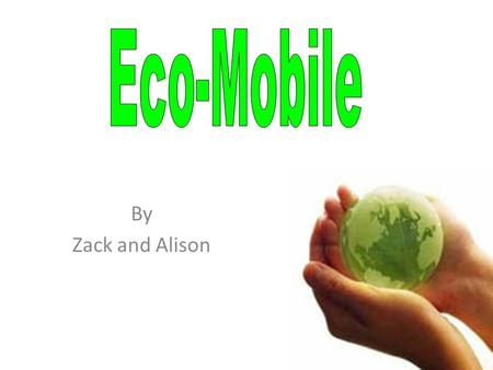 By Zack and Alison. Product- Eco-friendly Cell Phones -The plastic part of the phone is made from corn product Made- Tokyo, Japan Shipping to- United.