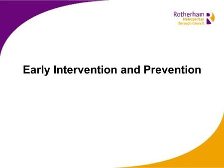 Early Intervention and Prevention. Raising of the Age of Participation –Role of the Local Authority Work in partnership with partners to shape provision.