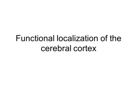 Functional localization of the cerebral cortex. Development Three general areas have been proposed to define the different areas in the brain. General.