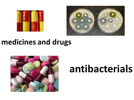 Medicines and drugs antibacterials. D 6.1 Outline the historical development of penicillins. D 6.2 Explain how penicillins work and discuss the effects.
