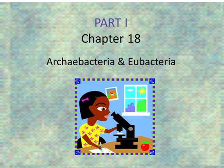 PART I Chapter 18 Archaebacteria & Eubacteria. Phylogeny.