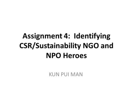 Assignment 4: Identifying CSR/Sustainability NGO and NPO Heroes KUN PUI MAN.
