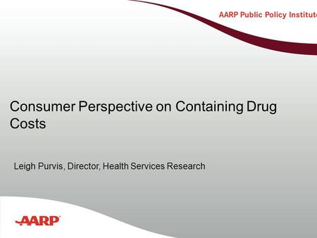 Title text here Consumer Perspective on Containing Drug Costs Leigh Purvis, Director, Health Services Research.