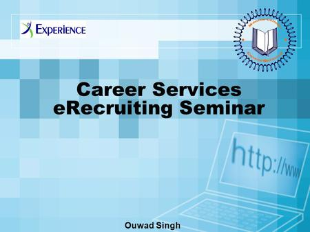 Career Services eRecruiting Seminar Ouwad Singh. * Benefits of eRecruiting * Getting Started *Student Profile *Uploading Documents *Jobs/Internships Search.