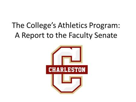 The College's Athletics Program: A Report to the Faculty Senate.