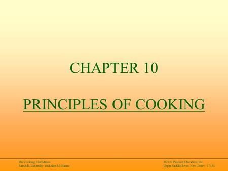 On Cooking, 3rd Edition Sarah R. Labensky, and Alan M. Hause ©2003 Pearson Education, Inc. Upper Saddle River, New Jersey 07458 CHAPTER 10 PRINCIPLES OF.