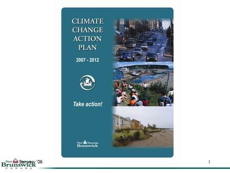 January '06Advice to Minister1. January '06Advice to Minister2 Understanding Climate Change Climate Change Action Plan Elements Climate Change Action.