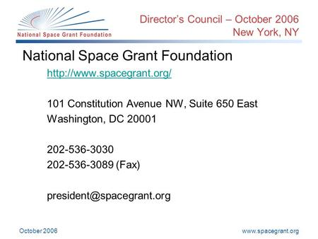 October 2006 Director's Council – October 2006 New York, NY National Space Grant Foundation  101 Constitution.
