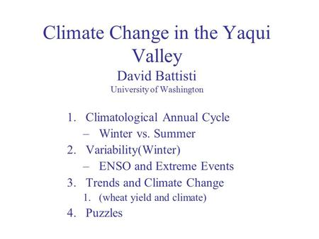 Climate Change in the Yaqui Valley David Battisti University of Washington 1.Climatological Annual Cycle –Winter vs. Summer 2.Variability(Winter) –ENSO.