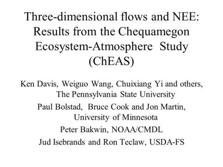 Three-dimensional flows and NEE: Results from the Chequamegon Ecosystem-Atmosphere Study (ChEAS) Ken Davis, Weiguo Wang, Chuixiang Yi and others, The Pennsylvania.