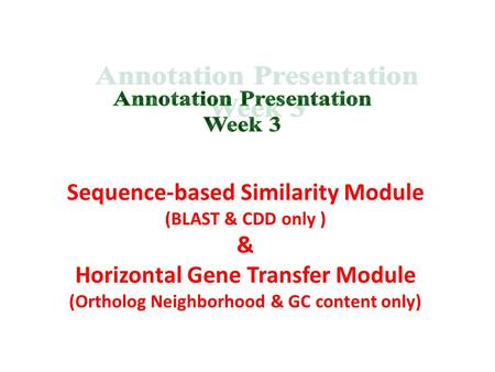 Sequence-based Similarity Module (BLAST & CDD only ) & Horizontal Gene Transfer Module (Ortholog Neighborhood & GC content only)