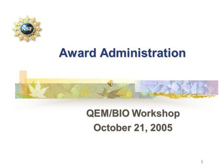 1 QEM/BIO Workshop October 21, 2005 Award Administration.