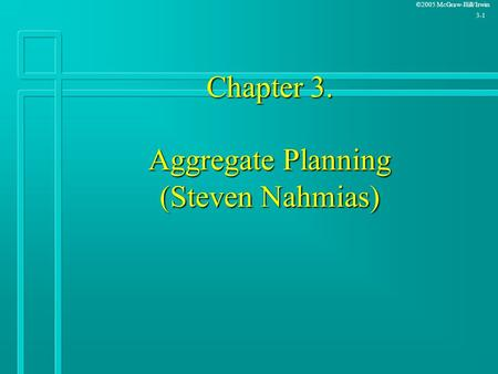 ©2005 McGraw-Hill/Irwin 3-1 Chapter 3. Aggregate Planning (Steven Nahmias)