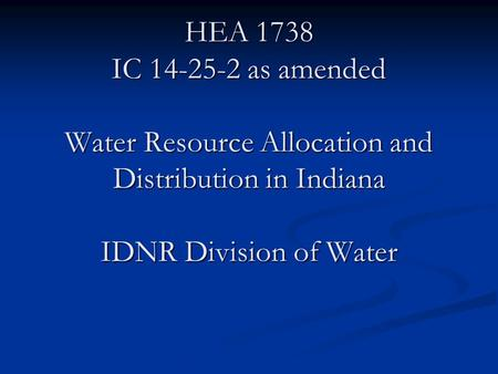 HEA 1738 IC 14-25-2 as amended Water Resource Allocation and Distribution in Indiana IDNR Division of Water.