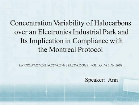 Concentration Variability of Halocarbons over an Electronics Industrial Park and Its Implication in Compliance with the Montreal Protocol ENVIRONMENTAL.